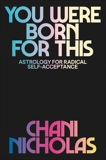You Were Born for This: Astrology for Radical Self-Acceptance, Nicholas, Chani