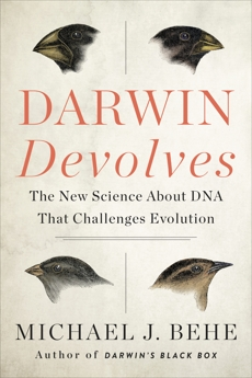 Darwin Devolves: The New Science About DNA That Challenges Evolution, Behe, Michael J.