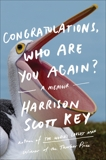Congratulations, Who Are You Again?: A Memoir, Key, Harrison Scott