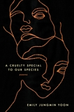 A Cruelty Special to Our Species: Poems, Yoon, Emily Jungmin