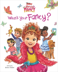 Disney Junior Fancy Nancy: What's Your Fancy?, Tucker, Krista