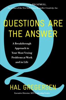 Questions Are the Answer: A Breakthrough Approach to Your Most Vexing Problems at Work and in Life, Gregersen, Hal