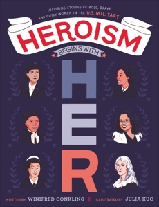 Heroism Begins with Her: Inspiring Stories of Bold, Brave, and Gutsy Women in the U.S. Military, Conkling, Winifred
