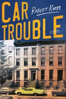 Car Trouble: A Novel, Rorke, Robert