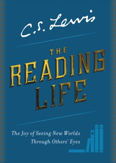 The Reading Life: The Joy of Seeing New Worlds Through Others' Eyes, Lewis, C. S.