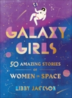 Galaxy Girls: 50 Amazing Stories of Women in Space, Jackson, Libby