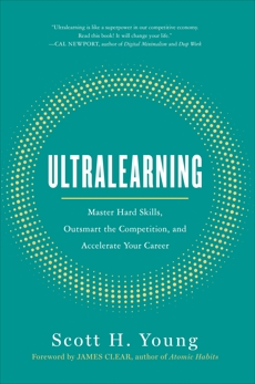 Ultralearning: Master Hard Skills, Outsmart the Competition, and Accelerate Your Career, Young, Scott
