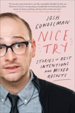 Nice Try: Stories of Best Intentions and Mixed Results, Gondelman, Josh