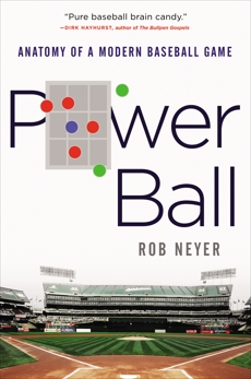 Power Ball: Anatomy of a Modern Baseball Game, Neyer, Rob