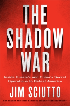 The Shadow War: Inside Russia's and China's Secret Operations to Defeat America, Sciutto, Jim