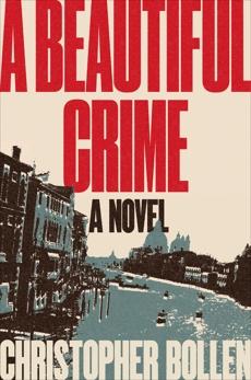 A Beautiful Crime: A Novel, Bollen, Christopher
