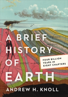 A Brief History of Earth: Four Billion Years in Eight Chapters, Knoll, Andrew H.