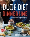 The Dude Diet Dinnertime: 125 Clean(ish) Recipes for Weeknight Winners and Fancypants Dinners, Wolf, Serena