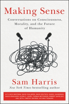 Making Sense: Conversations on Consciousness, Morality, and the Future of Humanity, Harris, Sam