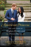 American Princess: The Love Story of Meghan Markle and Prince Harry, Carroll, Leslie