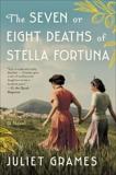 The Seven or Eight Deaths of Stella Fortuna: A Novel, Grames, Juliet