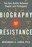Biography of Resistance: The Epic Battle Between People and Pathogens, Zaman, Muhammad H.