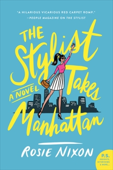 The Stylist Takes Manhattan: A Novel, Nixon, Rosie