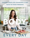 Body Love Every Day: Choose Your Life-Changing 21-Day Path to Food Freedom, Leveque, Kelly & LeVeque, Kelly
