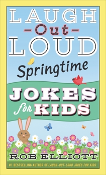 Laugh-Out-Loud Springtime Jokes for Kids, Elliott, Rob