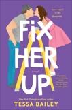 Fix Her Up: A Novel, Bailey, Tessa