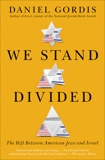 We Stand Divided: The Rift Between American Jews and Israel, Gordis, Daniel