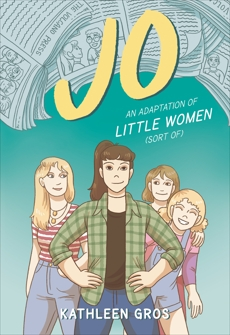 Jo: An Adaptation of Little Women (Sort Of), Gros, Kathleen