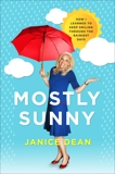 Mostly Sunny: How I Learned to Keep Smiling Through the Rainiest Days, Dean, Janice