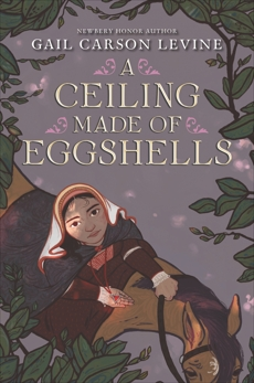 A Ceiling Made of Eggshells, Levine, Gail Carson