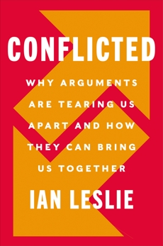 Conflicted: How Productive Disagreements Lead to Better Outcomes, Leslie, Ian