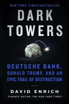Dark Towers: Deutsche Bank, Donald Trump, and an Epic Trail of Destruction, Enrich, David