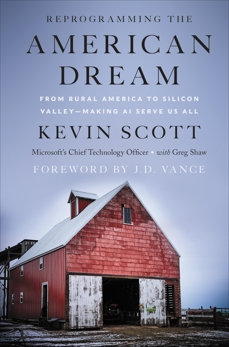 Reprogramming The American Dream: From Rural America to Silicon Valley—Making AI Serve Us All, Shaw, Greg & Scott, Kevin