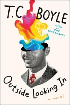 Outside Looking In: A Novel, Boyle, T.C.