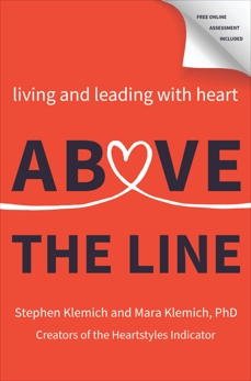 Above the Line: Living and Leading with Heart, Klemich, Stephen & Klemich, Mara