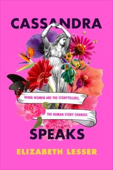 Cassandra Speaks: When Women Are the Storytellers, the Human Story Changes, Lesser, Elizabeth