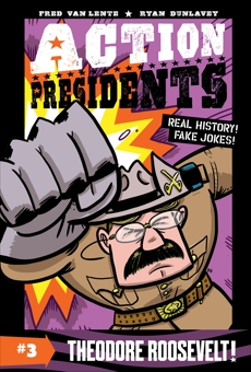 Action Presidents #3: Theodore Roosevelt!, Van Lente, Fred