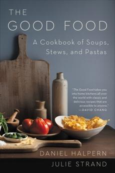 The Good Food: A Cookbook of Soups, Stews, and Pastas, Halpern, Daniel & Strand, Julie & Halpern, Daniel