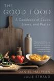 The Good Food: A Cookbook of Soups, Stews, and Pastas, Halpern, Daniel & Strand, Julie