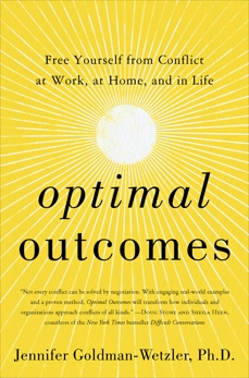 Optimal Outcomes: Free Yourself from Conflict at Work, at Home, and in Life, Goldman-Wetzler, Jennifer