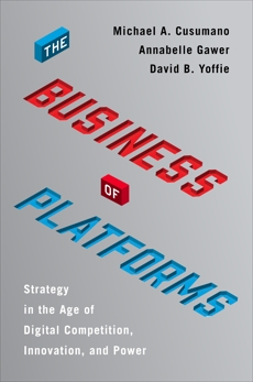 The Business of Platforms: Strategy in the Age of Digital Competition, Innovation, and Power, Cusumano, Michael A. & Yoffie, David B. & Cusumano, Michael A. & Gawer, Annabelle