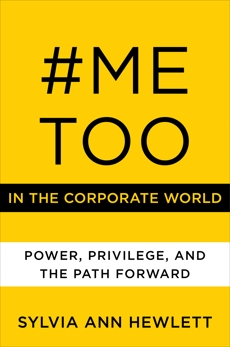 #MeToo in the Corporate World: Power, Privilege, and the Path Forward, Hewlett, Sylvia Ann