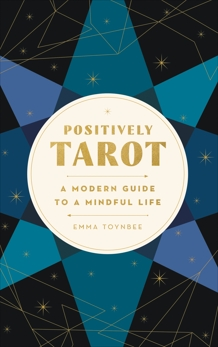 Positively Tarot: A Modern Guide to a Mindful Life, Toynbee, Emma