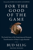 For the Good of the Game: The Inside Story of the Surprising and Dramatic Transformation of Major League Baseball, Selig, Bud