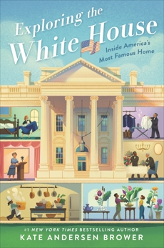 Exploring the White House: Inside America's Most Famous Home, Brower, Kate Andersen