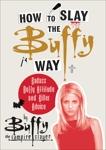 How to Slay the Buffy Way: Badass Buffy Attitude and Killer Advice (Apple FF), Buffy the Vampire Slayer