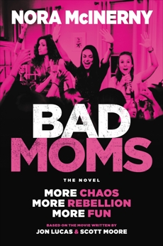 Bad Moms: The Novel, Lucas, Jon & Moore, Scott & McInerny, Nora