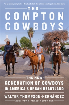 The Compton Cowboys: The New Generation of Cowboys in America's Urban Heartland, Thompson-Hernandez, Walter