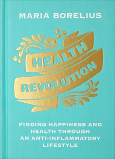 Health Revolution: Finding Happiness and Health Through an Anti-Inflammatory Lifestyle, Borelius, Maria