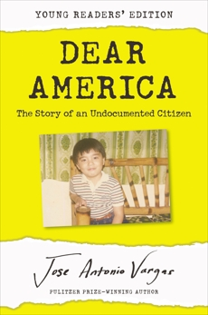 Dear America: Young Readers' Edition: The Story of an Undocumented Citizen, Vargas, Jose Antonio
