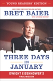 Three Days in January: Young Readers' Edition: Dwight Eisenhower's Final Mission, Whitney, Catherine & Baier, Bret